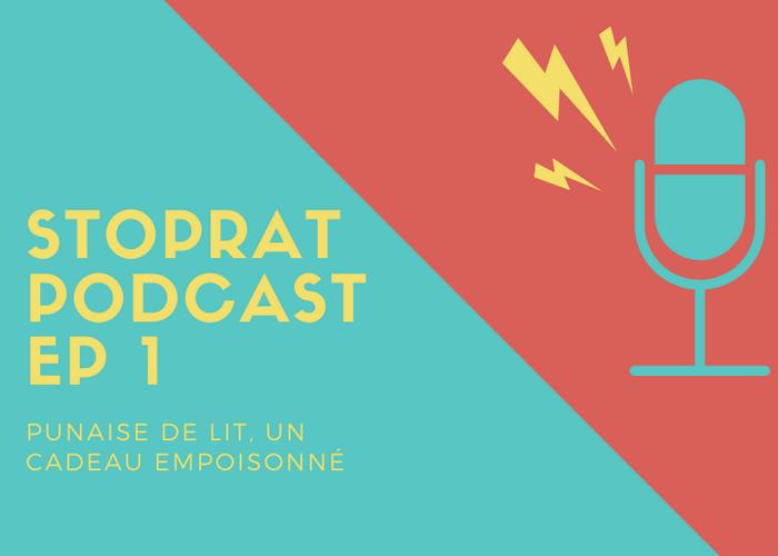 Stoprat Podcast EP 1 – Punaise de lit, un cadeau empoisonné